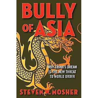 Bully of Asia - Why China's Dream is the New Threat to World Order by
