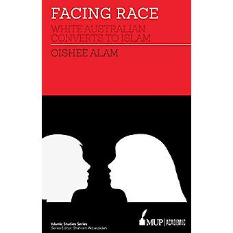 Facing Race - White Australian Converts to Islam by Oishee Alam - 9780