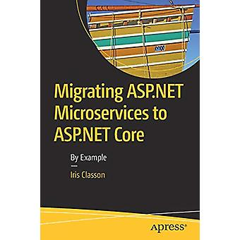Migrating ASP.NET Microservices to ASP.NET Core - By Example by Iris C