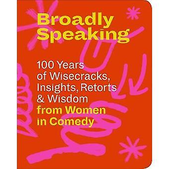 Broadly Speaking - 100 Years of Wisecracks - Insights - Retorts &