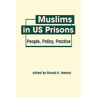 Muslims in US Prisons - People - Policy - Practice by Nawal H. Ammar -