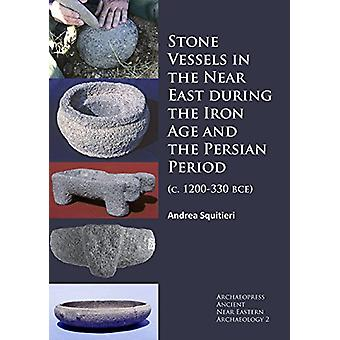 Stone Vessels in the Near East During the Iron Age and the Persian Pe