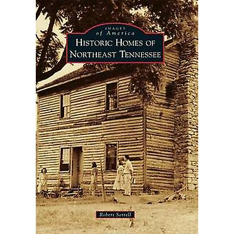 Historic Homes of Northeast Tennessee by Robert Sorrell - 97814671170