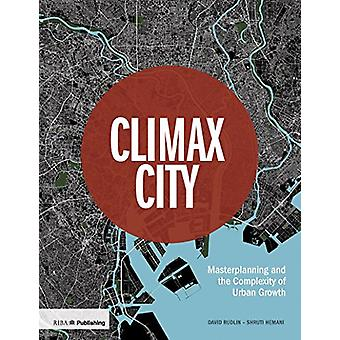 Climax City - Masterplanning and the Complexity of Urban Growth by Dav