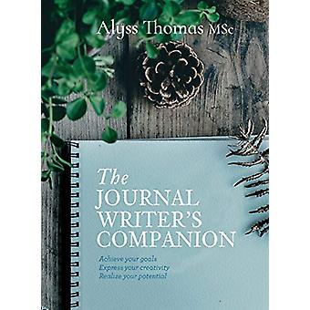The Journal Writer's Companion - Achieve Your Goals * Express Your Cre
