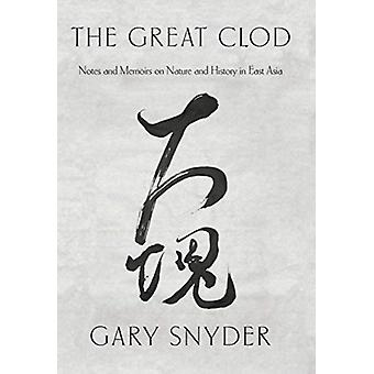 The Great Clod  Notes and Memoirs on Nature and History in East Asia by Gary Snyder