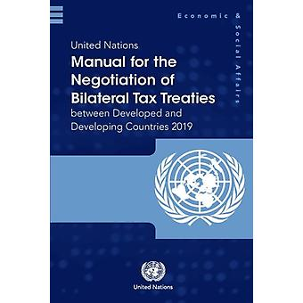 United Nations manual for the negotiation of bilateral tax treaties between developed and developing countries 2019 by United Nations Department of Economic and Social Affairs
