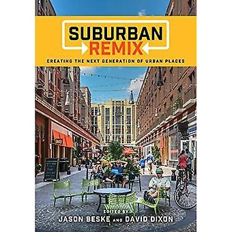 Suburban Remix: Maken van de volgende generatie van stedelijke plaatsen