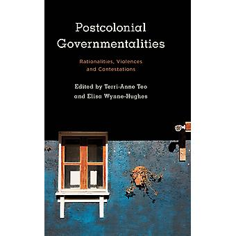 Postcolonial Governmentalities by Edited by Terri Anne Teo & Edited by Elisa Wynne Hughes
