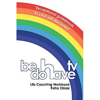 Be Do Have TV Life Coaching Manual by Ivica Babic - 9781449550059 Book