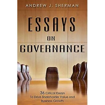 Essays on Governance - 36 Critical Essays to Drive Shareholder Value a