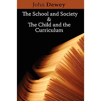 The School and Society & The Child and the Curriculum by John Dew