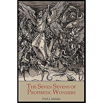 The Seven Sevens of Prophetic Wonders - A Text Book on Some of the Unf