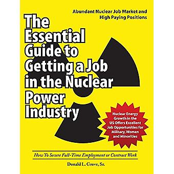 The Essential Guide to Getting a Job in the Nuclear Power Industry - H