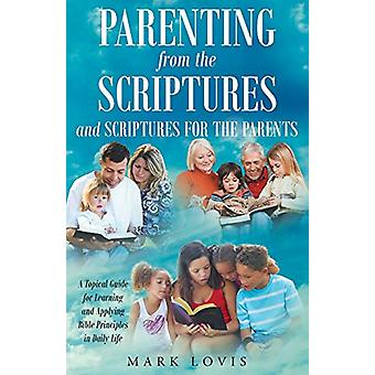 Parenting from the Scriptures - And Scriptures for the Parents by Mark
