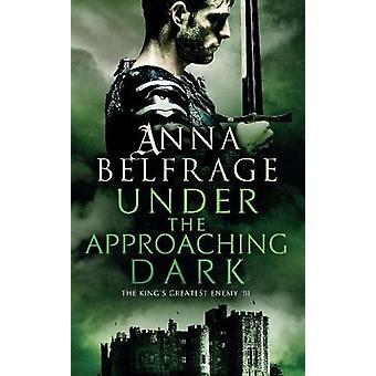 Under the Approaching Dark - The King's Greatest Enemy by Anna Belfrag