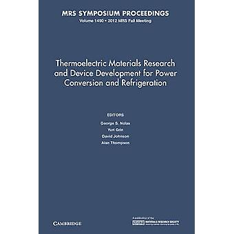 Thermoelectric Materials Research and Device Development for Power Conversion and Refrigeration Volume 1490 by Edited by George S Nolas & Edited by Yuri Grin & Edited by David Johnson & Edited by Alan Thompson