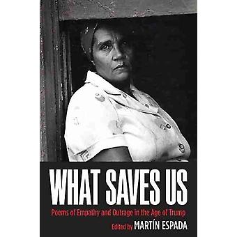 What Saves Us by Edited by Martin Espada & Contributions by Julia Alvarez & Contributions by Doug Anderson & Contributions by Naomi Ayala & Contributions by Benjamin Balthaser & Contributions by Sean Bates & Contribut