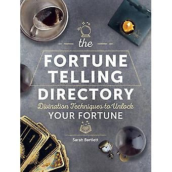 The Fortune Telling Directory  Divination Techniques to Unlock Your Fortune by Sarah Bartlett