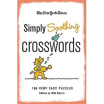 The New York Times Simply Soothing Crosswords: 150 Very Easy Puzzles
