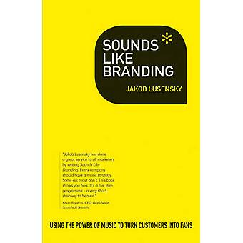 Sounds Like Branding Use the Power of Music to Turn Customers into Fans by Lusensky & Jakob