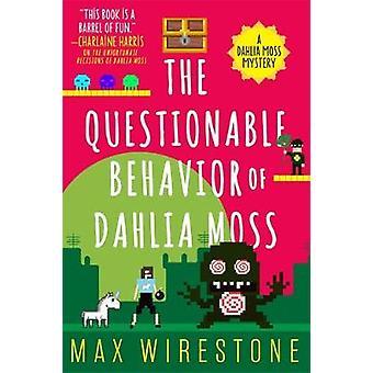 Das fragwürdige Verhalten von Dahlia Moss von Max Wirestone - 978031638