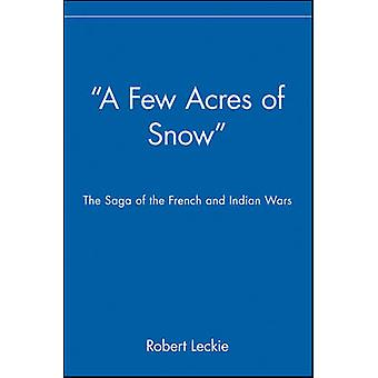 A Few Acres of Snow - The Saga of the French and Indian Wars by Robert