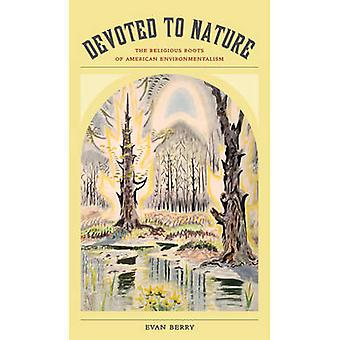 Devoted to Nature - The Religious Roots of American Environmentalism b