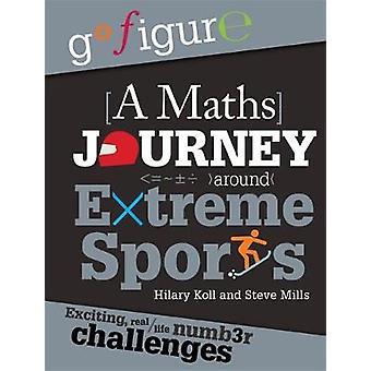 Go Figure - Matematiikka Matka Extreme Sports Hilary Koll - 978