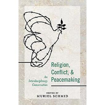 Religion - Conflict - and Peacemaking - An Interdisciplinary Conversat
