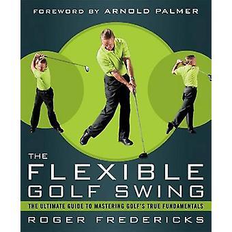 The Flexible Golf Swing by Roger Fredericks - 9781623361396 Book