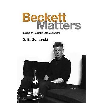 Beckett Angelegenheiten - Essays über Becketts Spätmoderne von S.E. Gontarski
