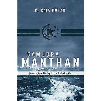 Samudra Manthan - Kiinan ja Intian kilpailu Indo-Pacific C. Raja M
