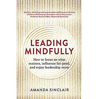 Führende achtsam: Wie Sie konzentrieren sich auf das wesentliche, positiven Einfluss auszuüben, und genießen Führung mehr