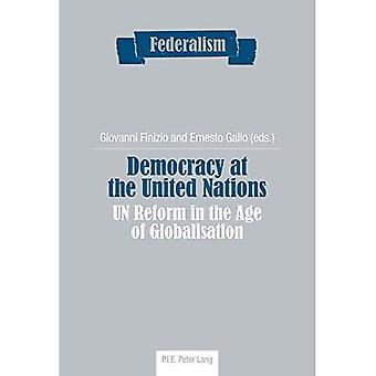 Democracy at the United Nations: UN Reform in the Age of Globalisation (Federalism)