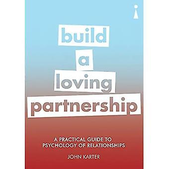 A Practical Guide to the Psychology of relaties: bouwen van een liefdevolle partnerschap (praktische gids-serie)