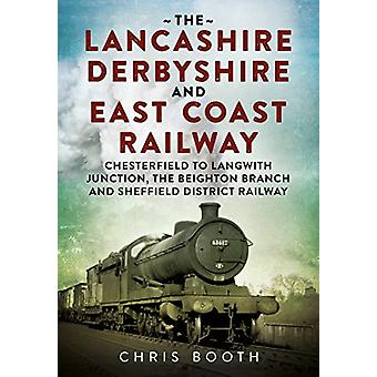 The Lancashire Derbyshire and East Coast Railway - Chesterfield to Lan