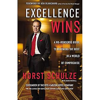 Excellence gagne: Un no-nonsense Guide pour devenir le meilleur dans un monde de compromis