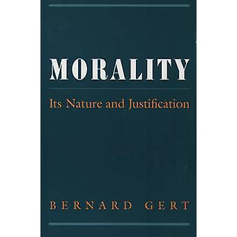 Morality Its Nature and Justification by Gert & Bernard