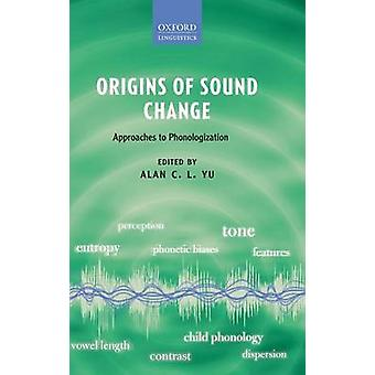 Origins of Sound Change Approaches to Phonologization by Yu & Alan C. L.