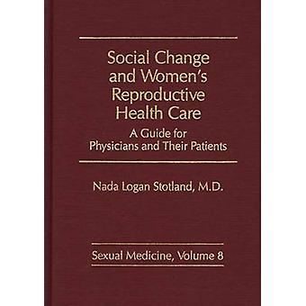 Cambiamento sociale e riproduttivo Womens Health Care A guida per medici e pazienti da Stotland Nada & Logan