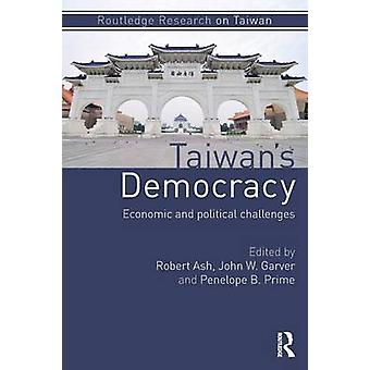 Taiwans Democracy Economic and Political Challenges by Ash & Robert & Professor
