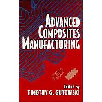 Advanced Composites Manufacturing by Gutowski & Timothy G.