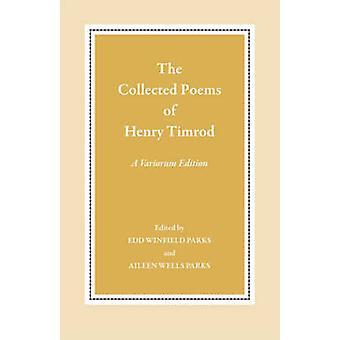Die gesammelten Gedichte von Henry Timrod A Variorum Edition von Timrod & Henry
