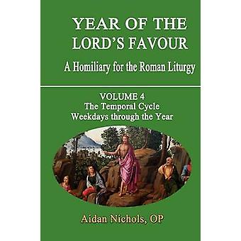 Year of the Lords Favour. a Homiliary for the Roman Liturgy. Volume 4 The Temporal Cycle Weekdays Through the Year by Nichols & Aidan