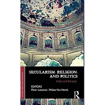 Secularism Religion and Politics  India and Europe by Losonczi & Peter