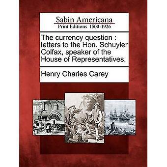Die Währung Frage Briefe an den Hon. Schuyler Colfax-Sprecher des Repräsentantenhauses. von Carey & Henry Charles