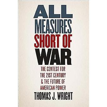 All Measures Short of War - The Contest for the Twenty-First Century a