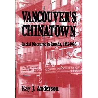Vancouver's Chinatown - Racial Discourse in Canada - 1875-1980 by Kay