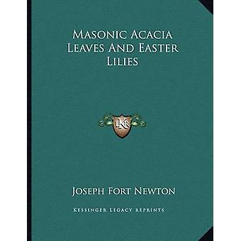 Masonic Acacia Leaves and Easter Lilies by Joseph Fort Newton - 97811